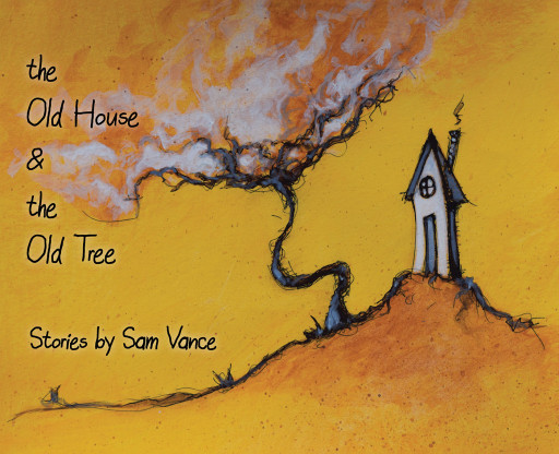 Sam Vance's New Book 'The Old House & the Old Tree' is a Work of Entrancing Fables With Whimsical Characters That Convey Unexpected Twists and Turns
