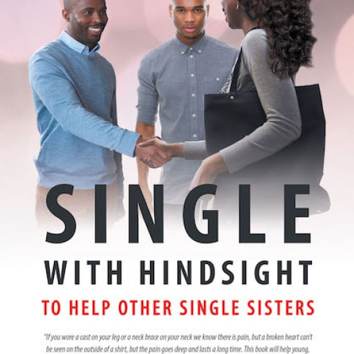 Mary M. Murray's New Book, 'Single: With Hindsight to Help Other Single Sisters' is an Insightful Narrative That Talks of Being Single and Faith in One's Perspective.