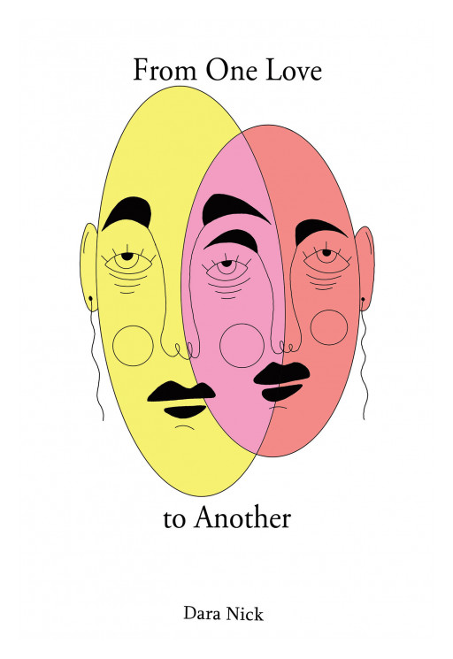 Dara Nick's New Book 'From One Love to Another' Is a Beautiful Blend of Fine Poetry and Expressive Storytelling that Offers a Poignant Reminder that Love Is Not Easy