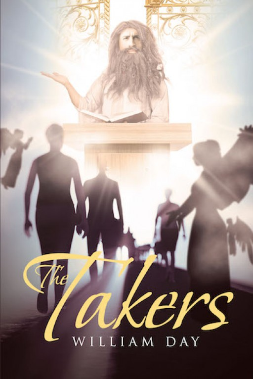 William Day's New Book 'The Takers' is an Intriguing Account That Will Captivate the Hearts and Attentions of the Readers as the Book Suggests the Existence of Angels