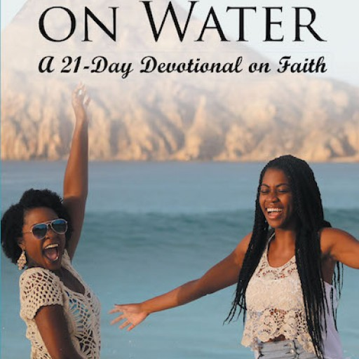 Brieanna Lightfoot Smith's New Book 'Walking on Water: A 21-Day Devotional on Faith' Offers a Revitalizing Journey From Fear and Doubt to Faith and Boldness.