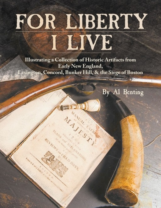 Author Al Benting's New Book 'For Liberty I Live' Illustrates the Author's Impressive Collection of Revolutionary War-Era Artifacts and Eighteenth-Century Militaria