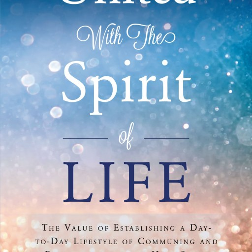 "Gail P. Ruffin's New Book ""United With the Spirit of Life"" is a Guide to Understanding the Least Known, Most Misunderstood Manifestation of God, the Holy Spirit."