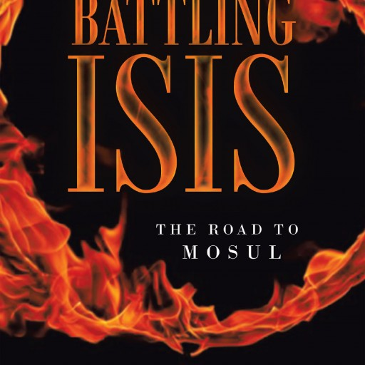 "Ernie Marier's New Book ""Battling ISIS: The Road to Mosul"" is a Thrilling, and Brutal Story of the Rise of ISIS and the Reactions of Individuals and Society."