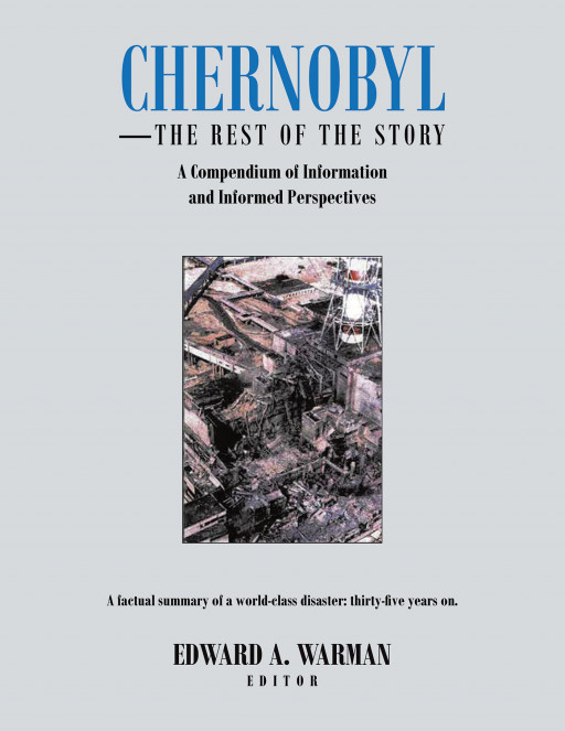 """Fulton Books Author Edward A. Warman's New Book """"Chernobyl: The Rest of the Story"""" is an Insightful Reference Book Covering This Unique Tragedy in Modern History"""