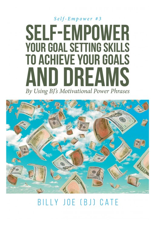 Billy Joe (BJ) Cate's New Book 'Self-Empower Your Goal Setting Skills to Achieve Your Goals and Dreams' Fills Readers With Insights That Bring Power and Vigor to the Soul
