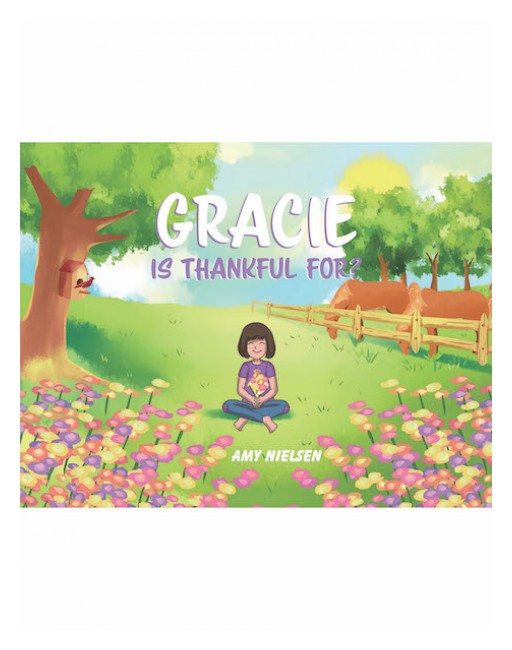 Amy Nielsen's New Book, 'Gracie is Thankful For?' is a Charming Story of a Little Girl Who is Very Grateful for Having the Things She Has in Her Life