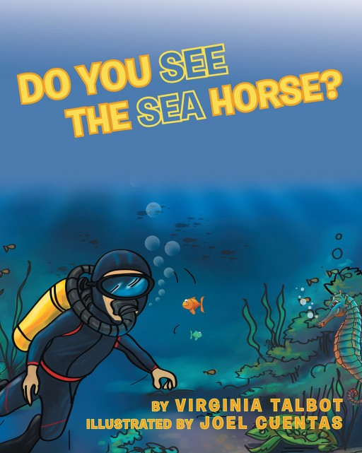 Author Virginia Talbot's New Book 'Do You See a Sea Horse?' is a Playful and Educational Story to Help Children Learn About Homophones and How to Identify Them