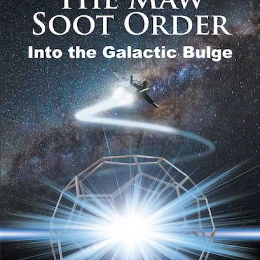 Cannon Lybbert's New Book 'The Maw Soot Order: Into the Galactic Bulge' Contains an Exciting Adventure Story for Younger and Older Scientific Scholars