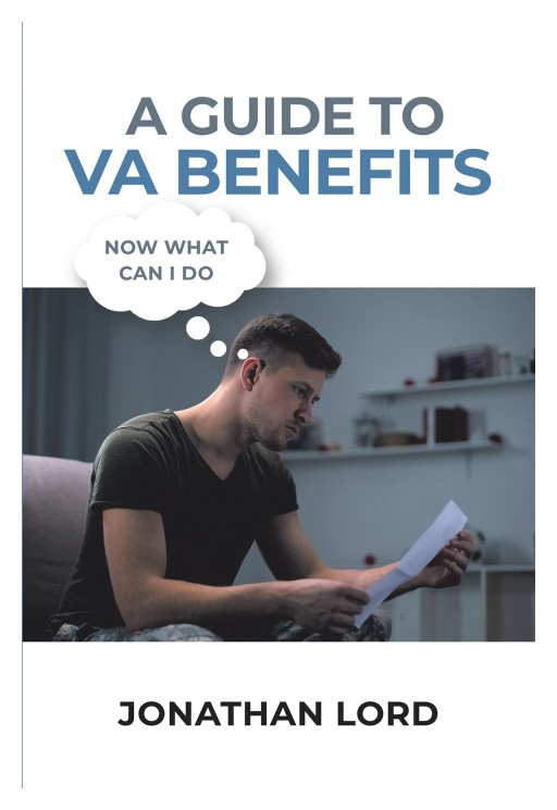 Author Jonathan Lord's New Book 'A User's Guide to Veterans Affairs Benefits' is an Easy-to-Follow Guide for Veterans to Understand Their Benefits