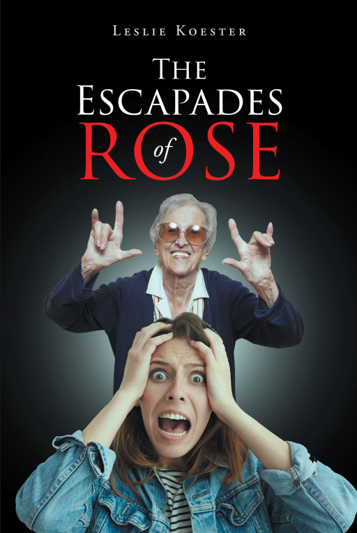Author Leslie Koester's New Book 'The Escapades of Rose' is the Wild Story of a Grandmother With a Zest for Life and Her Granddaughter Who Must Keep Her Out of Trouble