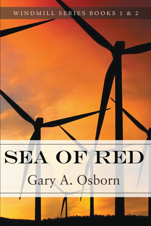 Author Gary A. Osborn's New Book 'Sea of Red' is the Thrilling Tale of a Man's Disturbing Discovery That Holds a Dark Fate for the World