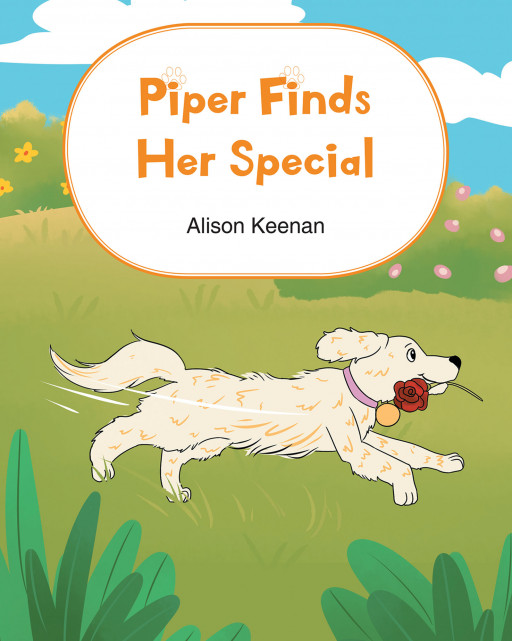 Alison Keenan's New Book 'Piper Finds Her Special' Shares a Unique Dog's Exciting Adventures as She Meets Different People and Becomes a Therapy Dog