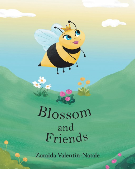Zoraida Valentín-Natale's New Book 'Blossom and Friends' is a Heartwarming Tale of a Bee's Lessons on Friendship, Compassion, and Appreciation for Things in Life