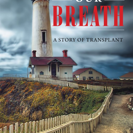 "Larry Booth's New Book ""Catching Our Breath: A Story of Transplant"" is the Story of One Man Who Received the Ultimate Gift, and His Promise to Make It Count"