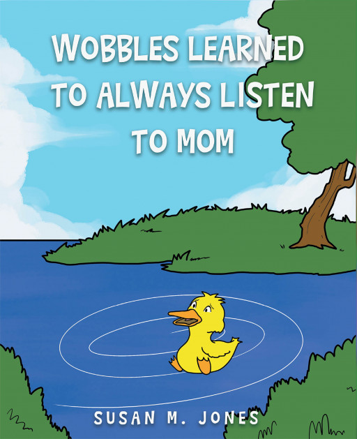Susan M. Jones' New Book 'Wobbles Learned Always Listen to Mom' is a Wonderful Story That Teaches the Importance of Listening to Parents