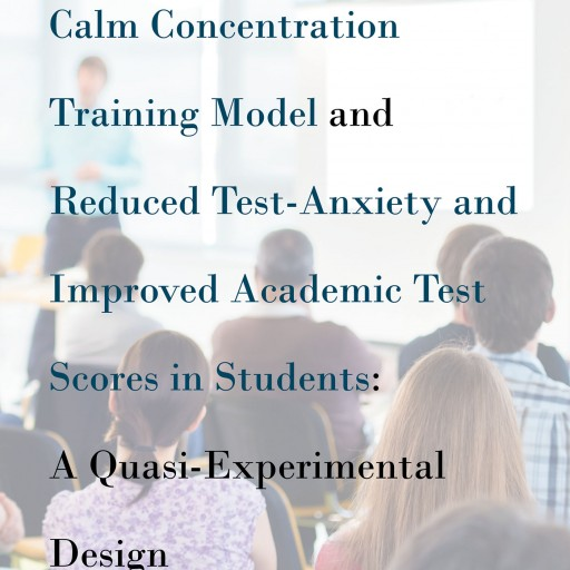 Now Released! Cassandra Huff's Book: The Relationship Between Calm Concentration  Training Model and Reduced Test-Anxiety and Improved Academic Test Scores in Students