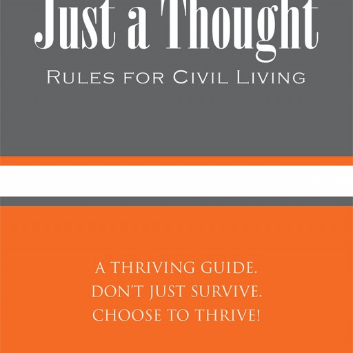 "Samuel Brian Hill's New Book ""Just a Thought"" is a Provocative and Intriguing Work That Expresses How There Are Few Things Quite as Powerful as a Individual Thought."