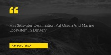 Has Seawater Desalination Put Ocean And Marine Ecosystem In Danger?