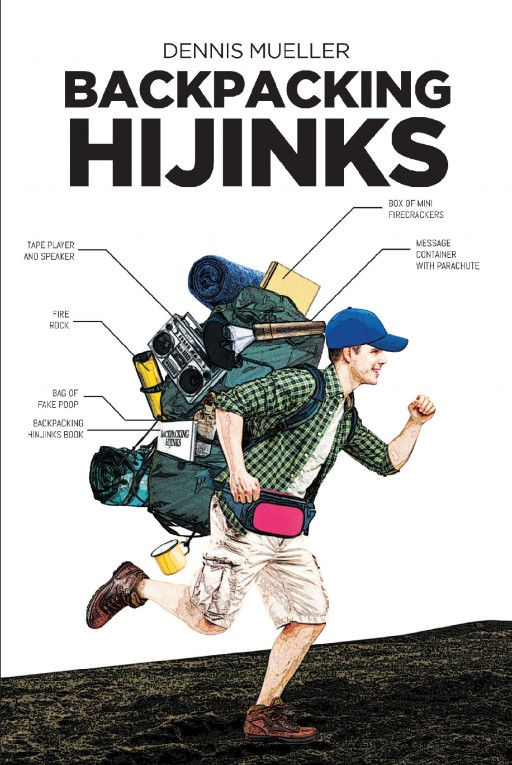 'Backpacking Hijinks' is a Collection of True Stories by Author Dennis Mueller, Detailing Some Great Pranks Pulled During His Time as a Backpacker