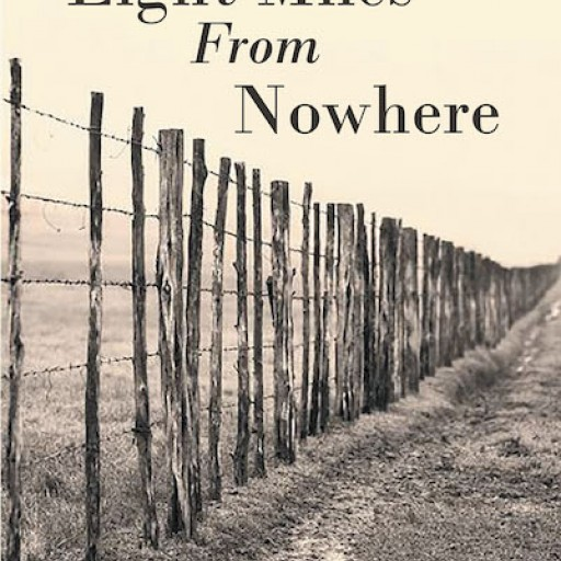 Frances Thomas's New Book, 'Eight Miles From Nowhere' Tells About a Life of Isolation and Self Sufficiency in the Pre-and Post WWII Years in Rural Texas.