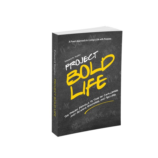 'PROJECT BOLD LIFE', the Proven Formula to Take on Challenges and Achieve Happiness and Success by Edward M. Kopko, on Sale Aug. 18, 2020