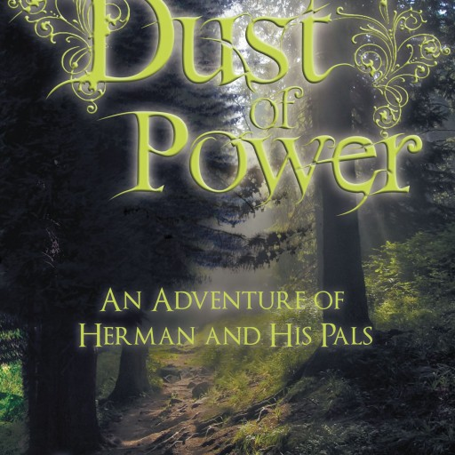 "Jay Andrus' New Book ""Dust of Power An Adventure of Herman and His Pals"" Is A Euphoric Fantasy Of Friends, Adventure, Faeries, Goblins And Utopia"