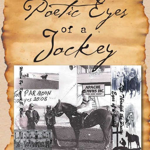 "Kenneth B. Roller's New Book ""Life Through the Poetic Eyes of a Jockey"" is a Lyrically Alluring Look at the Author's Life, From Heartache and Humor to Horse Racing"