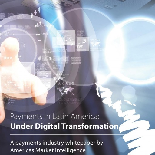 Americas Market Intelligence Releases Free Whitepaper on Payments in Latin America