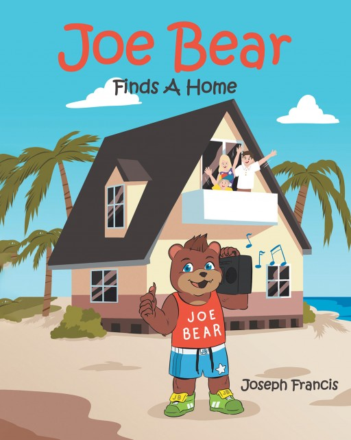 Joseph Francis's New Book 'Joe Bear: Finds a Home' is an Inspiring Tale About a Young Boy's Breathtaking Adventures With His Amazing Magical Bear