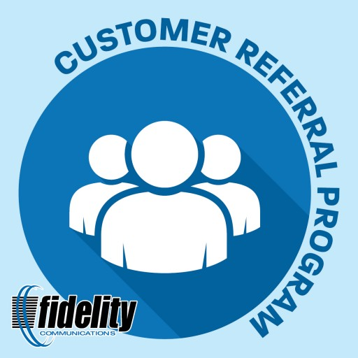 Fidelity Communications Introduces New Customer Referral Rewards Plan