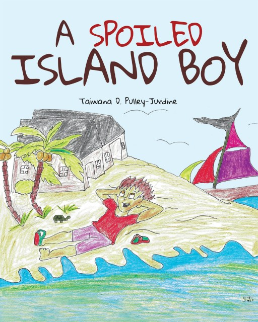 Taiwana D. Pulley-Jurdine's New Book 'A Spoiled Island Boy' is a Delightful Fable That Teaches Children to Be Grateful for What They Have and Be Humble