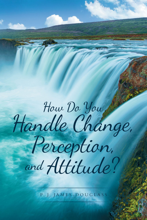 Author P. J. James-Douglass' new book, 'How Do You Handle Change, Perception, and Attitude?' is an inspiring collection of passages that encourage mindfulness