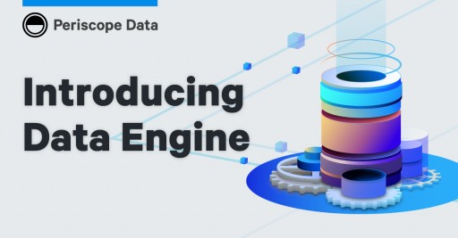 Periscope Data Unveils Data Engine, Optimizing Pipelines for the Future of Data Analytics