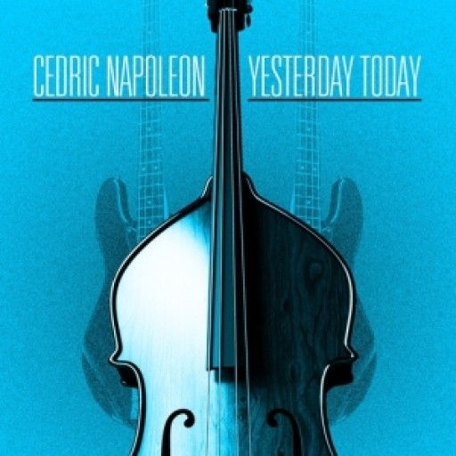 Jazz Bassist Cedric Napoleon Announces New Studio Album 'Yesterday Today' Available Now on iTunes and Spotify