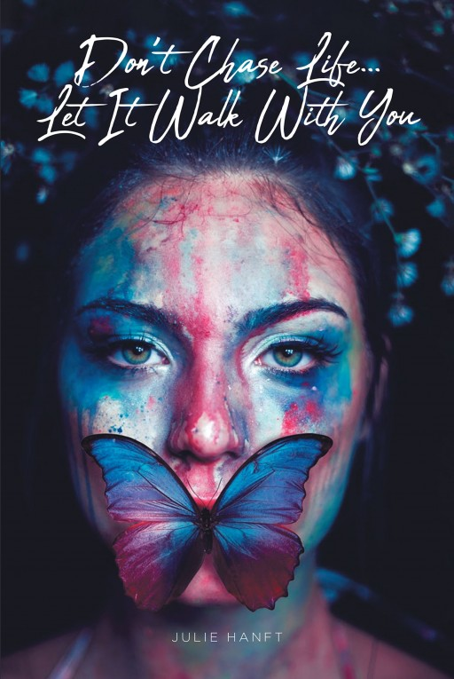 Julie Hanft's New Book, 'Don't Chase Life… Let It Walk With You' is a Motivating Account That Gives Courage to the Readers in Thriving to Survive Ordeals in Life