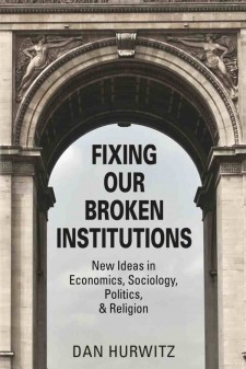 Fixing our Broken Institutions by Dan Hurwitz