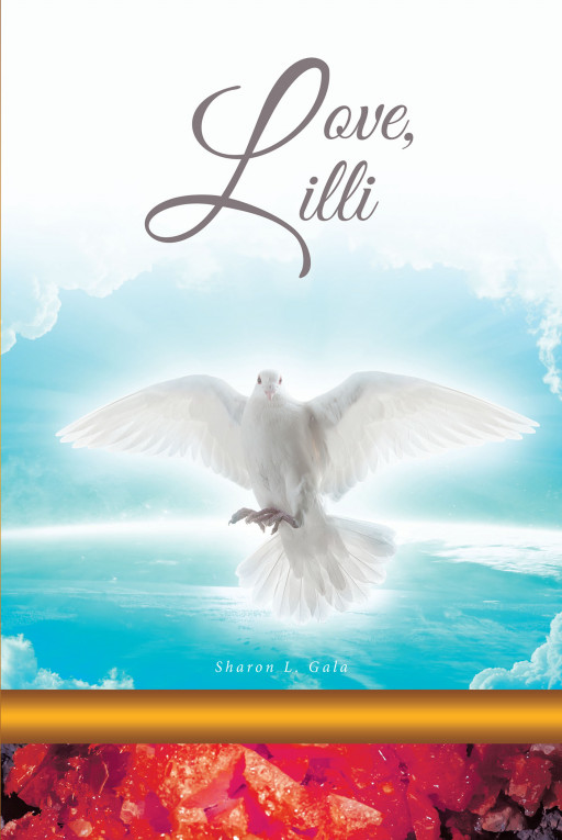 Sharon L. Gala's New Book, 'Love, Lilli' is a Page-Turning Work of Faith-Based Fiction That Serves as a Reminder That God Remains Present and at Work in People's Lives