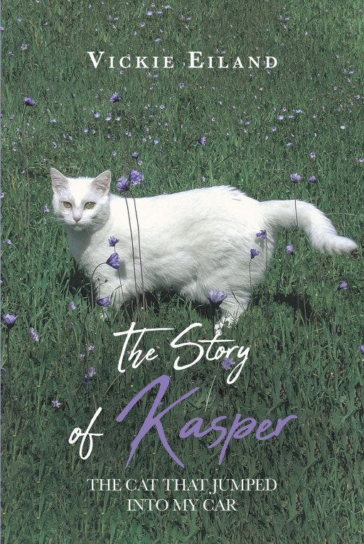 Vickie Eiland's New Book 'The Story of Kasper—the Cat That Jumped Into My Car' is the Inspiring True Story of an Adventurous Stray Cat and His Journey to Find a New Home