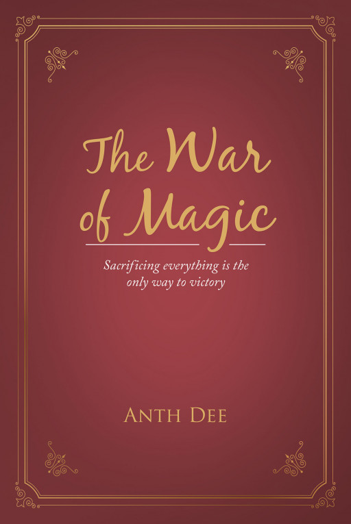 Anth Dee's New Book 'The War of Magic' is a Medieval Fantasy Story About Magical Worlds as Metaphors of These Current Times