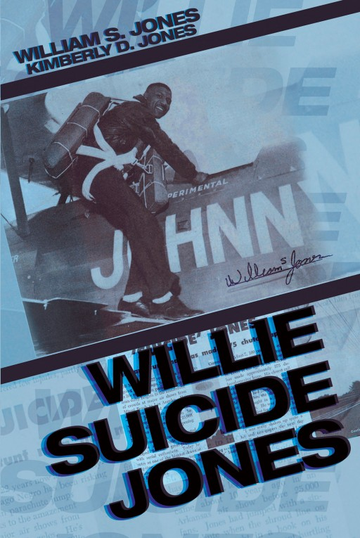 William S. Jones and Kimberly D. Jones's New Book 'Willie 'Suicide' Jones: Falling From the Sky' is a Riveting Portrait of Courage, Perseverance, and Faith