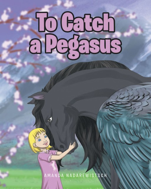Amanda Nadarewistsch's New Book 'To Catch a Pegasus' is a Beautifully Written Book for Kids to Find Their Very Own Magical Creature