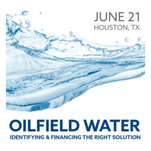 First-Ever Oilfield Water Business and Finance Conference Opens for Registration