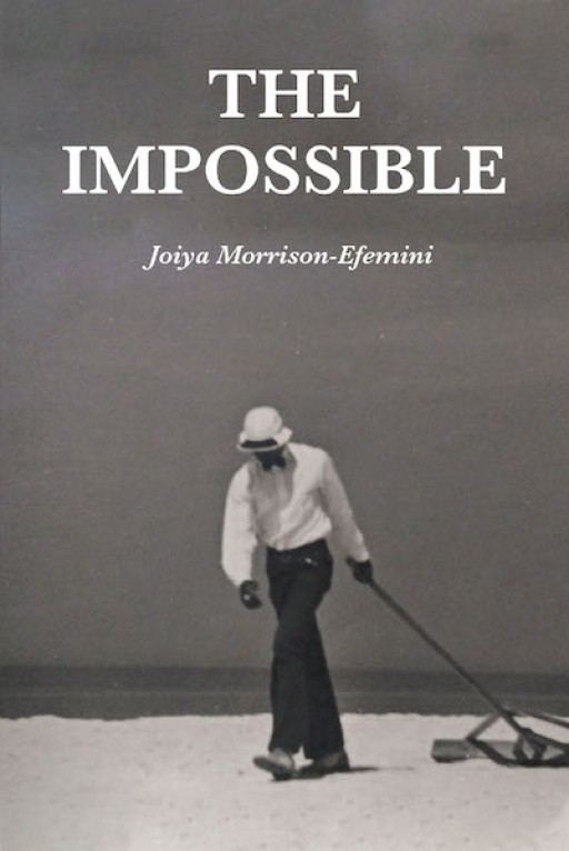 Joiya Morrison-Efemini's New Book 'The Impossible' is a Beautifully Written Narrative That Sheds Light on the Tragedies of Racism and the Remarkable, Redeeming Power of Christ