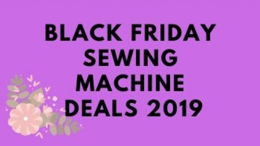 Top Black Friday Sewing Machine Deals 2019: Singer, Janome, Brother Sewing, Quilting and Embroidery Machine Sales Analyzed by Tool Info Site