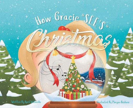 April Wilbanks' New Book, 'How Gracie Sees Christmas', is a Compelling Story of a Girl Who Could Not Use Her Eyes to See Since the Day She Was Born