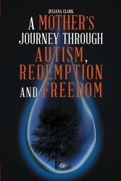 Juliana Clark's New Book 'A Mother's Journey Through Autism, Redemption, and Freedom' is an Inspiring Story of a Mother's Guiding Love for Her Autistic Child