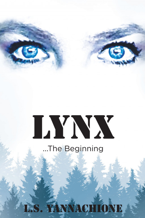 Author L.S. Yannachione's New Book 'Lynx …The Beginning' is the Harrowing Journey of a Woman and Her Team's Struggle for Survival