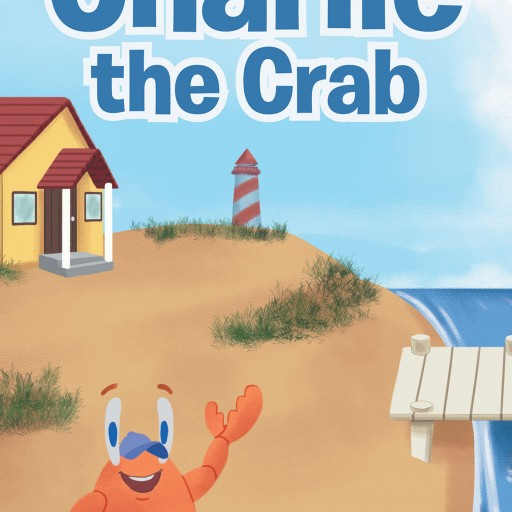 "Author Elvis Cruz's New Book ""Charlie the Crab"" is the Tale of a Young Crab and His Adventures in the World."