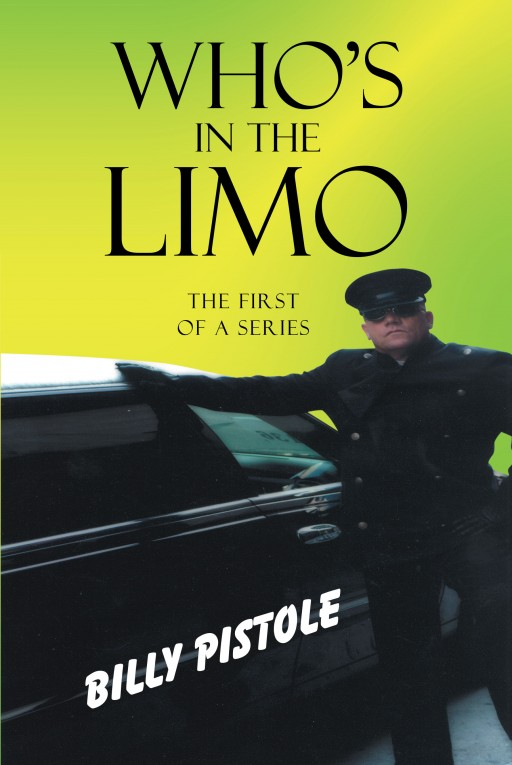 Author Billy Pistole's New Book 'Who's in the Limo? the First of a Series' is a Collection of Entertaining True Stories Drawn From His Career as a Limousine Driver in California